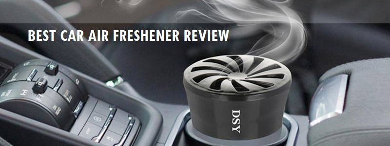 Best Car Air Freshener (Review) 2019 – Top Picks and Complete Guide