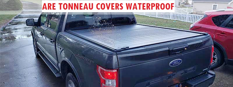 Are Tonneau Covers Waterproof? How to Make Them Better