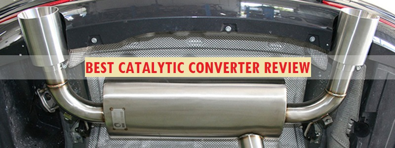 Best Catalytic Converter (Review) 2019 – Top Picks and Complete Guide