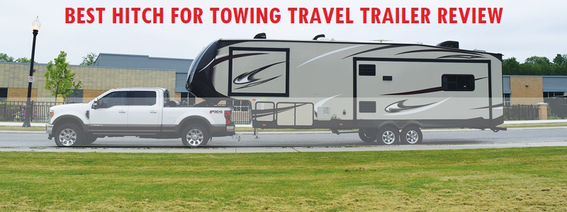 10 Best Hitch For Towing Travel Trailer Review and Complete Guide