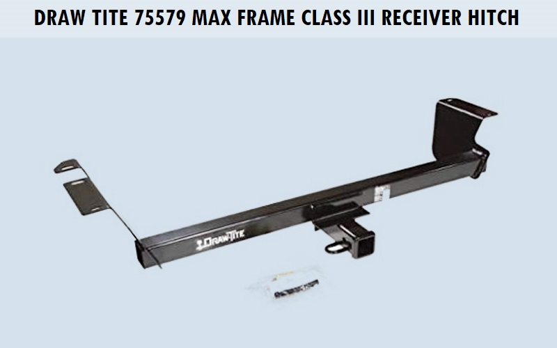 Draw Tite 75579 Max Frame Class III Receiver Hitch Review