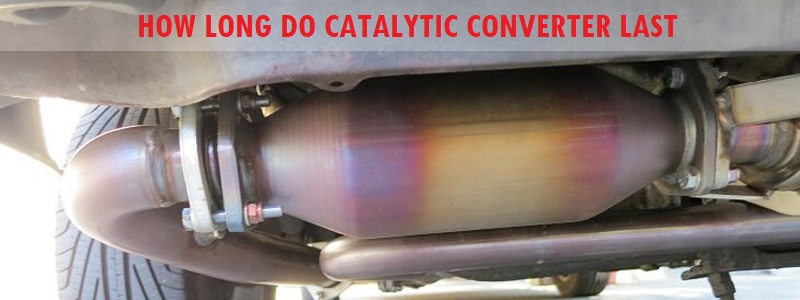 How Long Do Catalytic Converters Last? – How to Extend The Life
