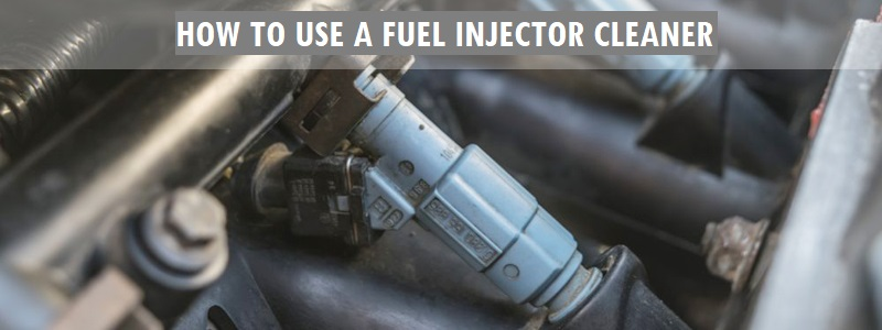 How to Use a Fuel Injector Cleaner? Step By Step Complete Guide