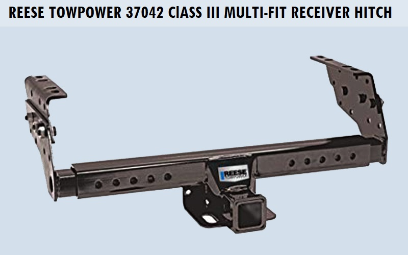 Reese Towpower 37042 Class III Multi-Fit Receiver Hitch Review