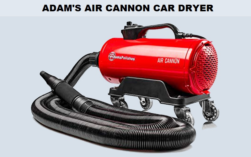 Adam's Air Cannon Car Dryer Review