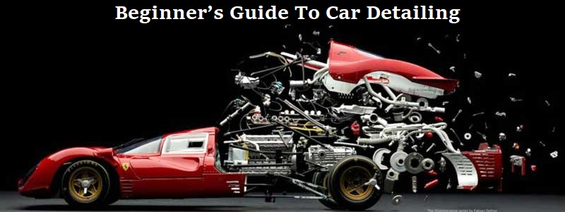 Car Detailing : A Beginner's Guide To Car/Auto Detailing Like a Pro