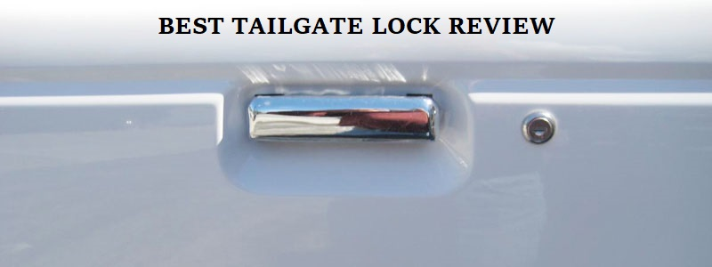 Best Tailgate Lock (Review) – Top 10 Picks & Buyer Guide