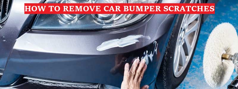 How To Remove Car Bumper Scratches – Step by Step Guide