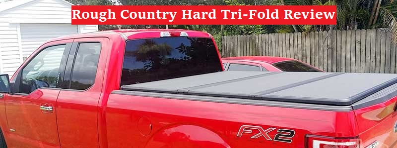 Rough Country Hard Tri-Fold Truck bed Cover Review