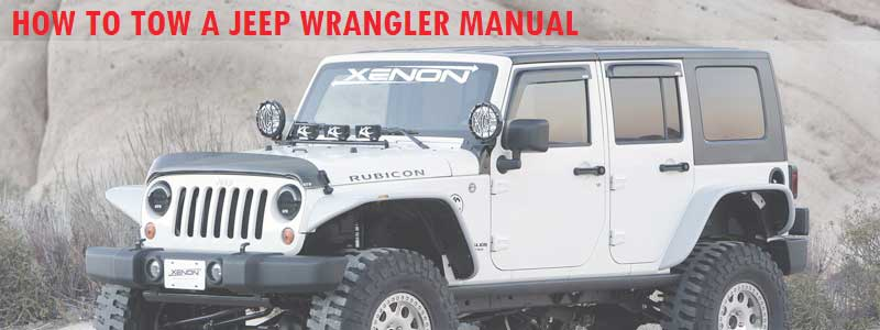 How to Tow a Jeep Wrangler Manual Transmission – Details Guide
