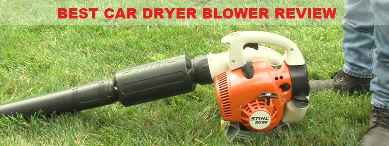 Best Car Dryer Blower (Review) – Top Picks and Buyer Guide