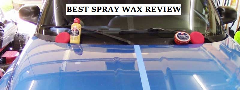 Best Spray Wax (Review) 2019 – Top Picks & Buyer Guide