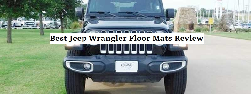 Best Jeep Wrangler Floor Mats Review and Complete Guide