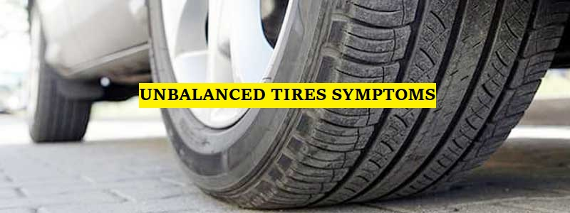Unbalanced Tires Symptoms and How to Fix The Problem