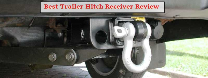 10 Best Trailer Hitch Receiver Review and Complete Guide