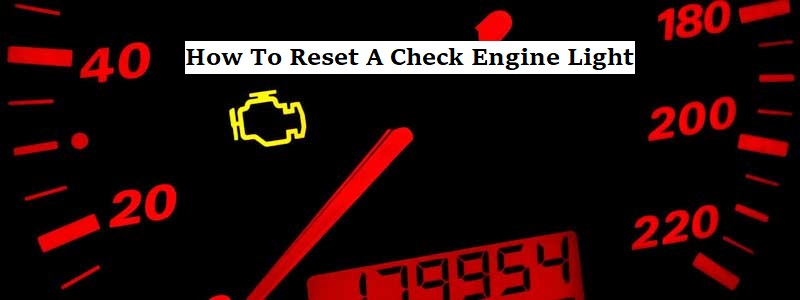 How To Reset A Check Engine Light- A Step by Step Guide