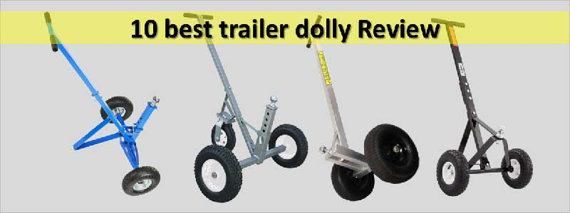 10 Best Trailer Dolly Review and Complete Guide