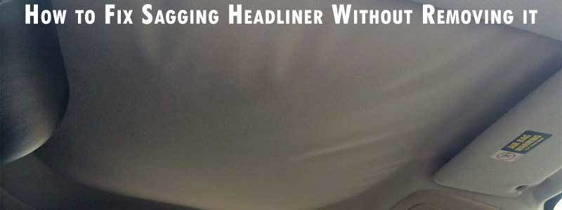 How to Fix Sagging Headliner Without Removing it